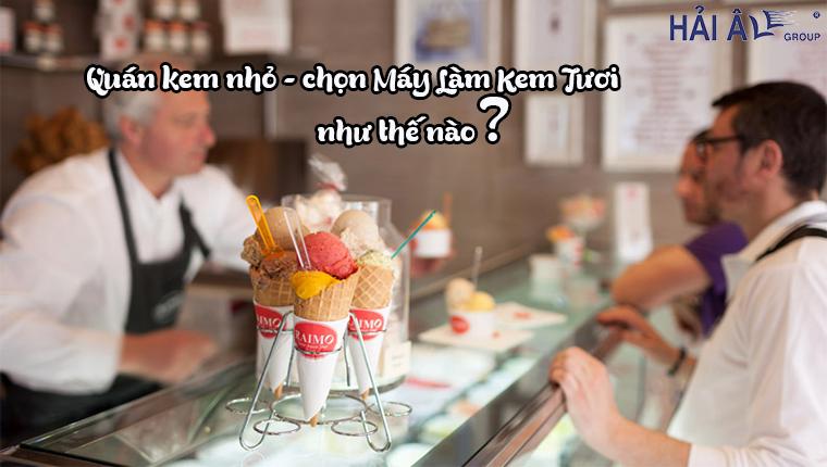 Máy làm kem tươi cho kinh doanh nhỏ
