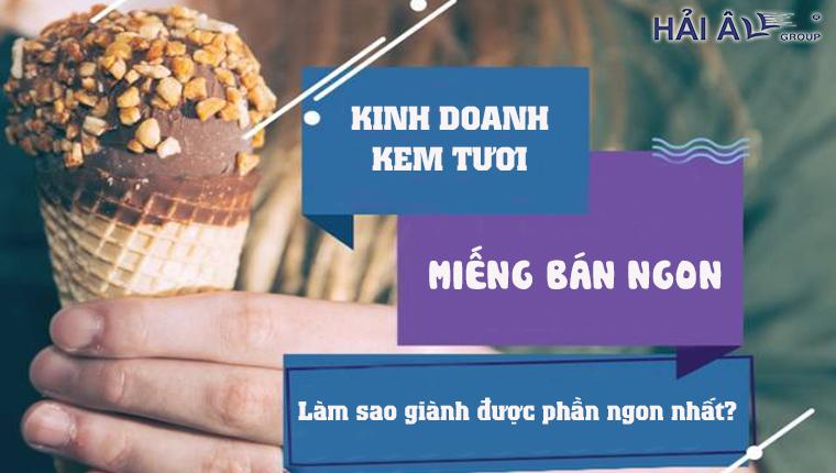 Kinh doanh kem tươi làm sao tốt